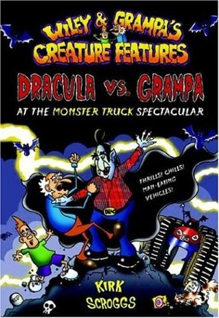 Dracula vs. Grampa at the Monster Truck Spectacular by Kirk Scroggs teaches that reading should be fun.
